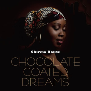 Shirma Rouse:Chocolate Coated Dreams