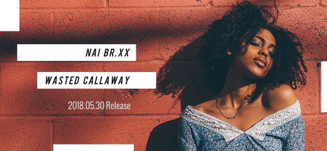 Nai Br.XX / Wasted Callaway